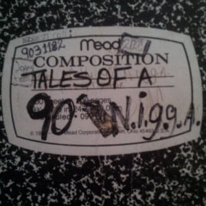 Tales of a 90's N.I.G.G.A.
